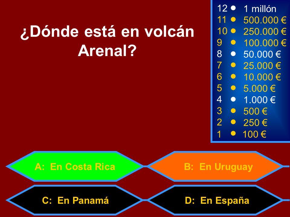 1100 3 500 11 10 500.000 250.000 ¿Dónde está en volcán Arenal? 2 250 4 1.000 5 5.000 6 10.000 7 25.000 8 50.000 9 100.000 12 1 millón B: En Uruguay C: