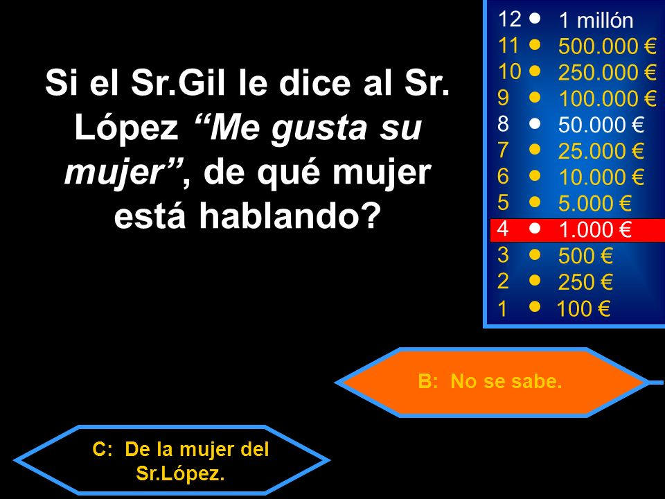 C: De la mujer del Sr.López. B: No se sabe.