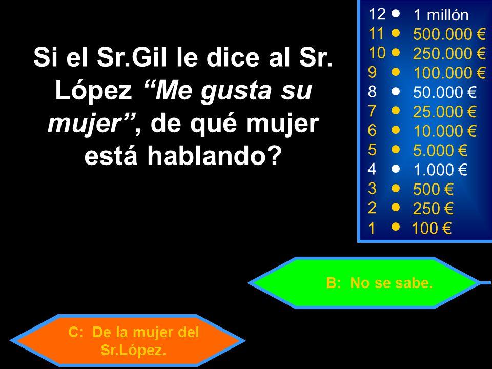C: De la mujer del Sr.López.