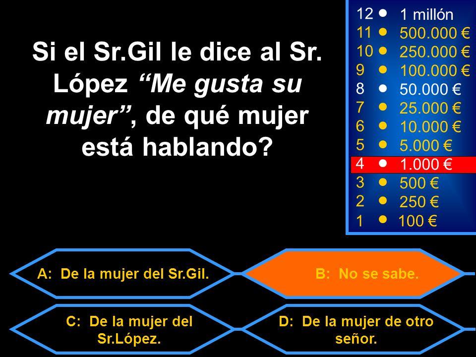 1100 8 7 6 5 3 50.000 25.000 10.000 5.000 500 12 11 10 9 1 millón 500.000 250.000 100.000 Si el Sr.Gil le dice al Sr.