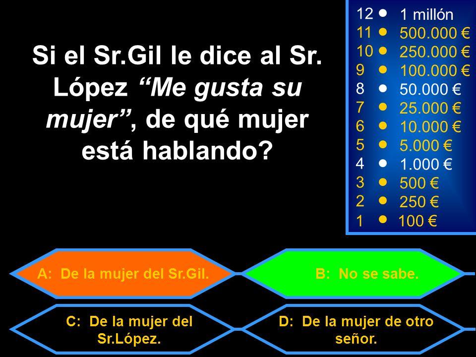 A: De la mujer del Sr.Gil. C: De la mujer del Sr.López.