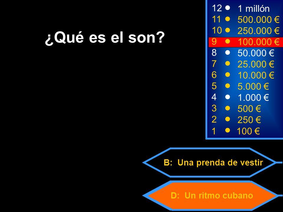 D: Un ritmo cubano B: Una prenda de vestir 2 250 12 11 10 9 1 millón 500.000 250.000 100.000 ¿Qué es el son.