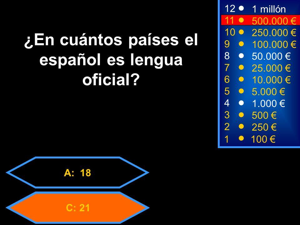 A: 18 C: 21 2 250 8 7 50.000 25.000 12 11 9 1 millón 500.000 100.000 ¿En cuántos países el español es lengua oficial.