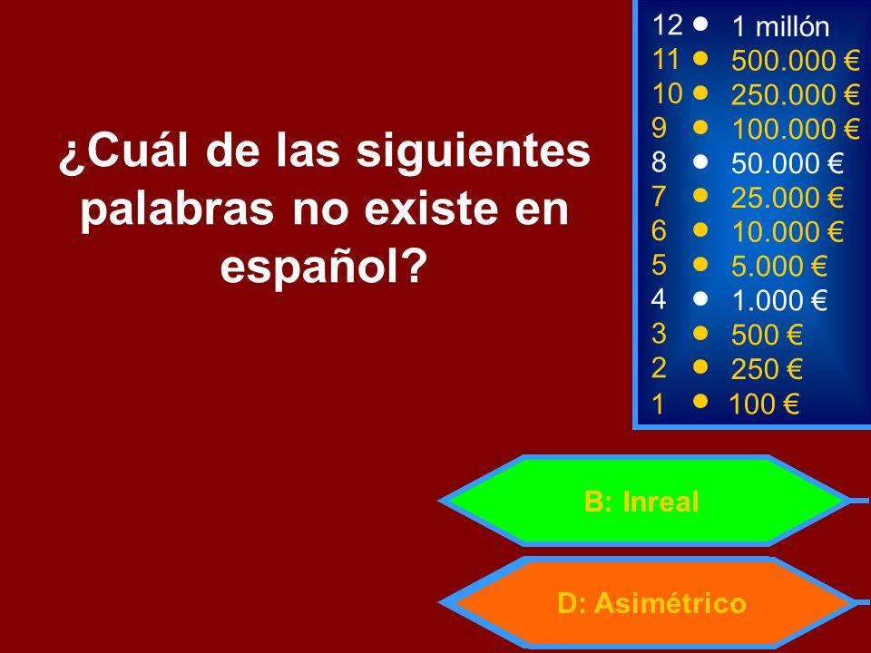 1100 8 7 6 5 4 3 50.000 25.000 10.000 5.000 1.000 500 12 11 10 9 1 millón 500.000 250.000 100.000 ¿Cuál de las siguientes palabras no existe en españo