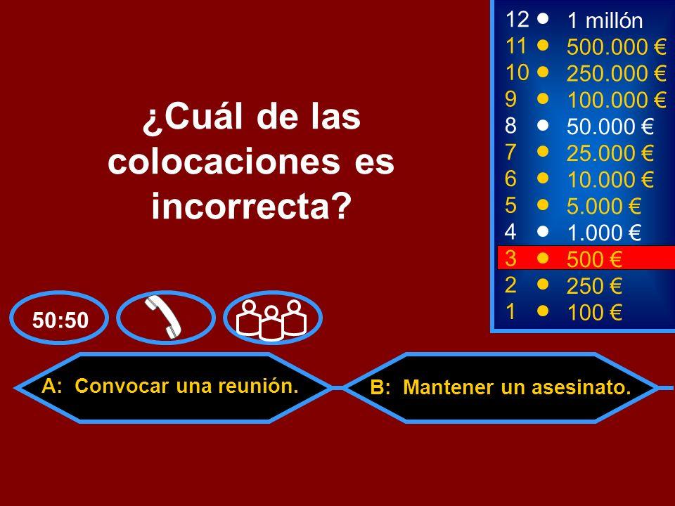 A: Convocar una reunión. C: Sufrir un ataque de nervios. D: Traer buena suerte. B: Mantener un asesinato. 2 250 8 7 6 5 4 50.000 25.000 10.000 5.000 1