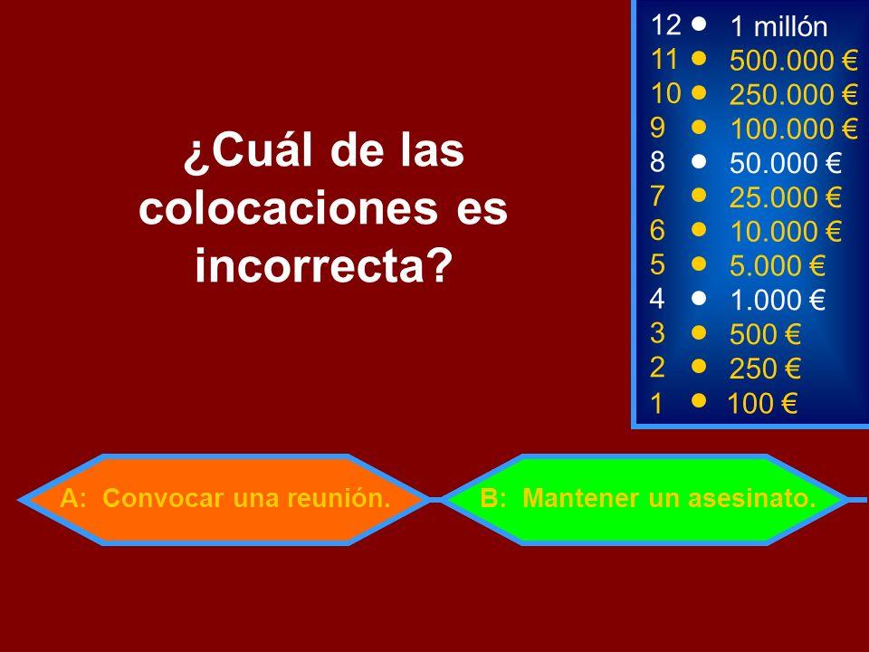 A: Convocar una reunión. 1100 8 7 6 5 3 50.000 25.000 10.000 5.000 500 12 11 10 9 1 millón 500.000 250.000 100.000 ¿Cuál de las colocaciones es incorr