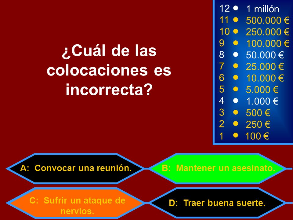 1100 8 7 6 5 3 50.000 25.000 10.000 5.000 500 12 11 10 9 1 millón 500.000 250.000 100.000 ¿Cuál de las colocaciones es incorrecta.