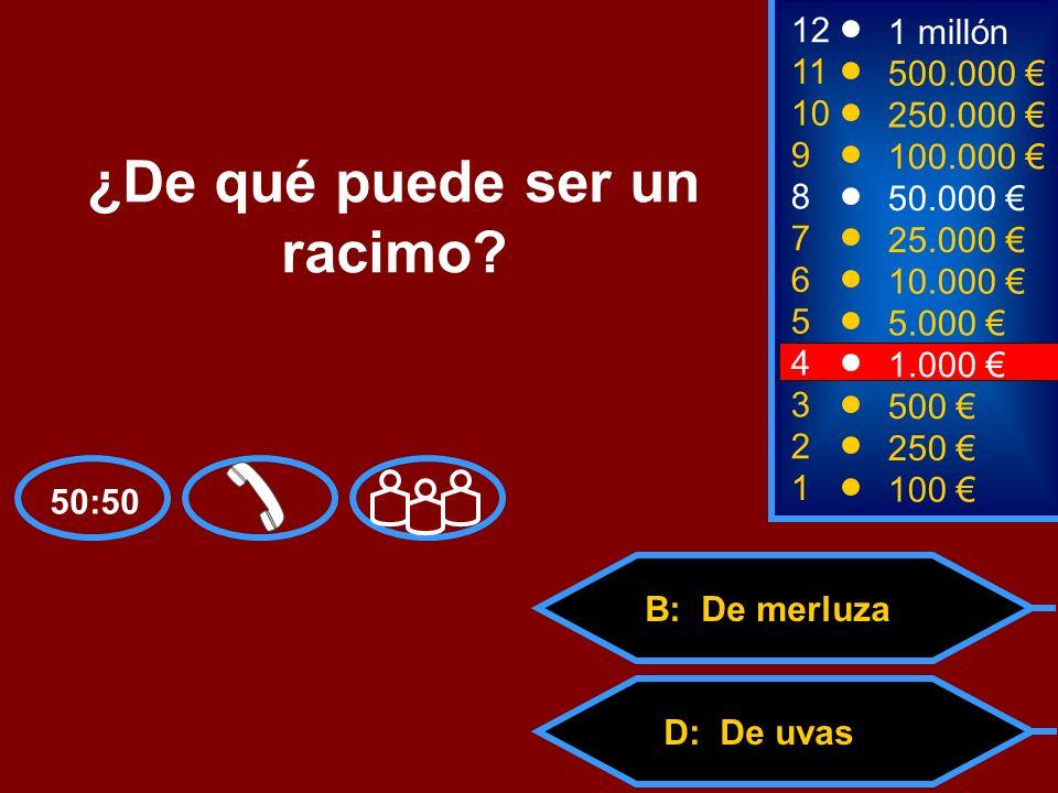 A: De jamón C: De panD: De uvas B: De merluza 2 250 8 7 6 5 50.000 25.000 10.000 5.000 12 11 10 9 1 millón 500.000 250.000 100.000 ¿De qué puede ser un racimo.