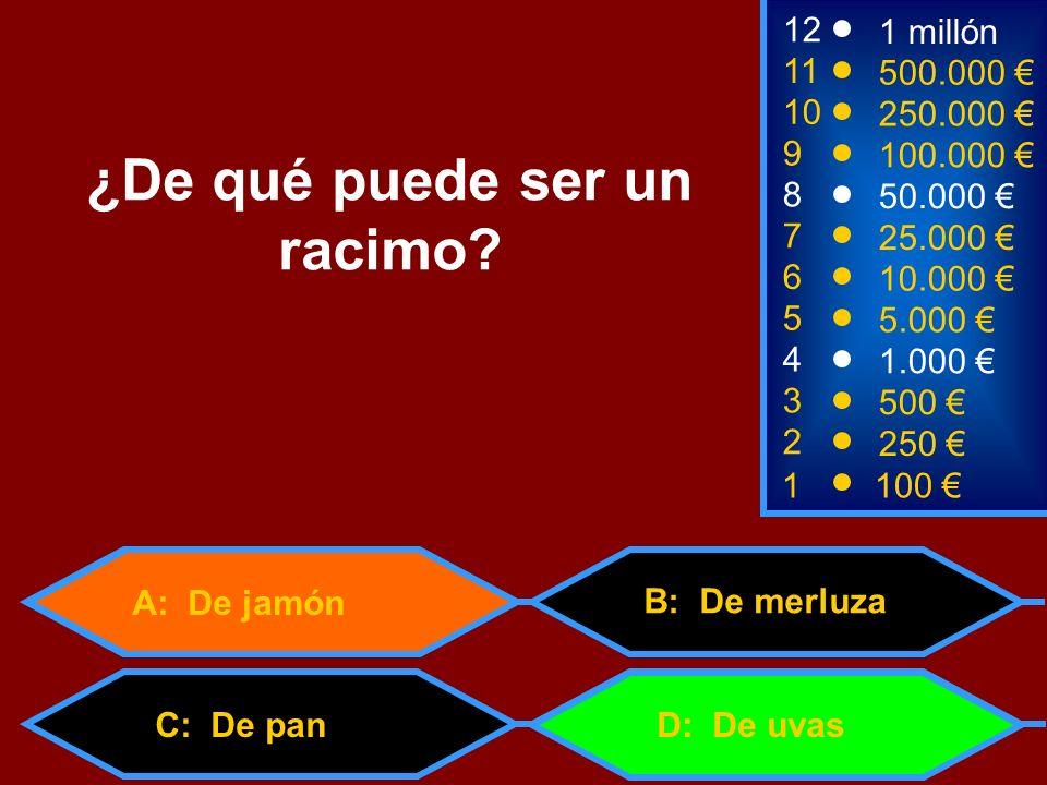 A: De jamón C: De pan 1100 8 7 6 3 50.000 25.000 10.000 500 12 11 10 9 1 millón 500.000 250.000 100.000 ¿De qué puede ser un racimo? 2 250 D: De uvas