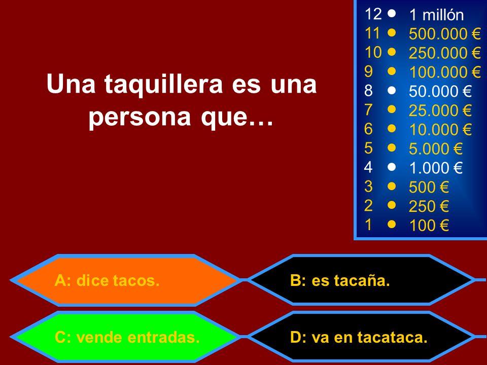A: dice tacos. D: va en tacataca. B: es tacaña. 2 250 1 100 8 7 6 5 4 3 50.000 25.000 10.000 5.000 1.000 500 12 11 10 9 1 millón 500.000 250.000 100.0