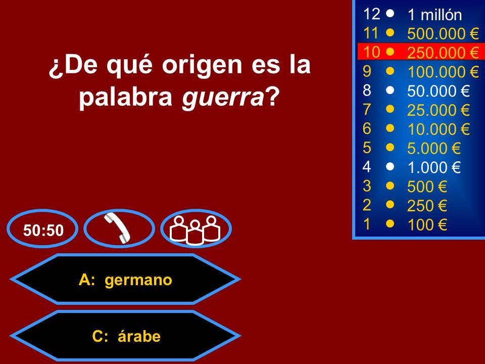 A: germano C: árabeD: francés B: latino 2 250 8 7 50.000 25.000 12 11 9 1 millón 500.000 100.000 ¿De qué origen es la palabra guerra? 1 100 3 500 4 1.