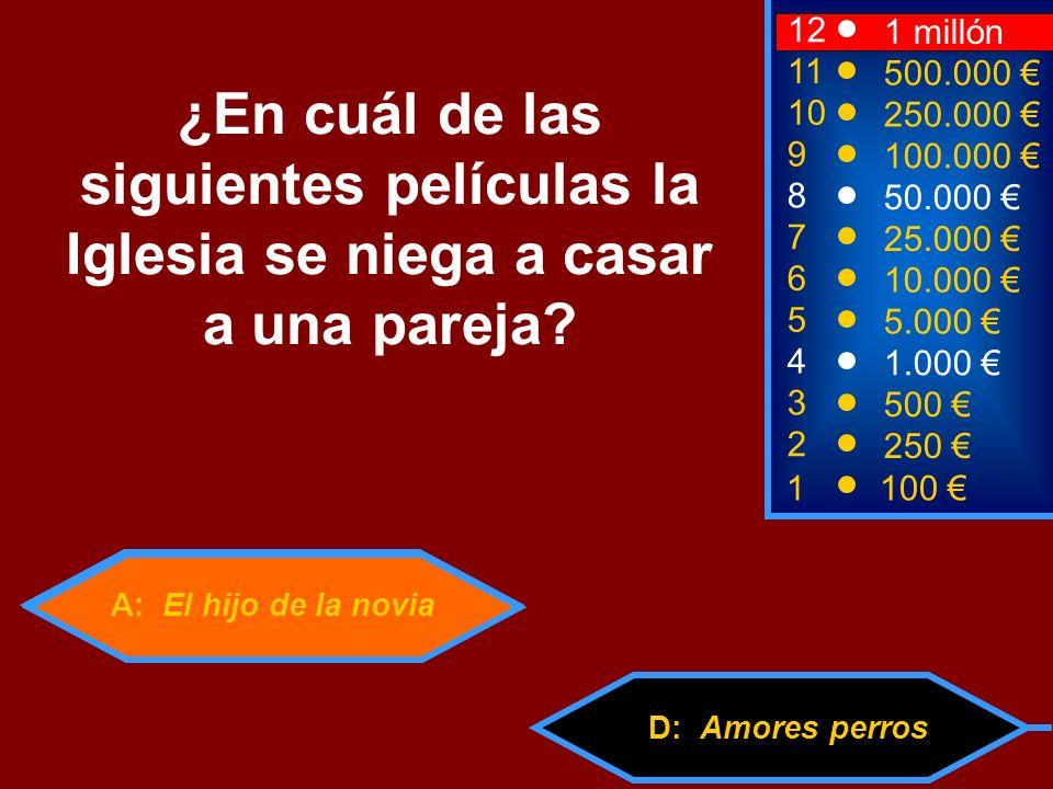 A: El hijo de la novia D: Amores perros 2 250 12 10 9 1 millón 250.000 100.000 ¿En cuál de las siguientes películas la Iglesia se niega a casar a una pareja.