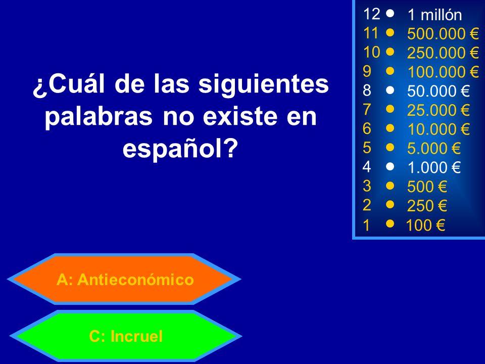 A: Antieconómico 1100 8 7 6 5 4 3 50.000 25.000 10.000 5.000 1.000 500 12 11 10 9 1 millón 500.000 250.000 100.000 ¿Cuál de las siguientes palabras no existe en español.