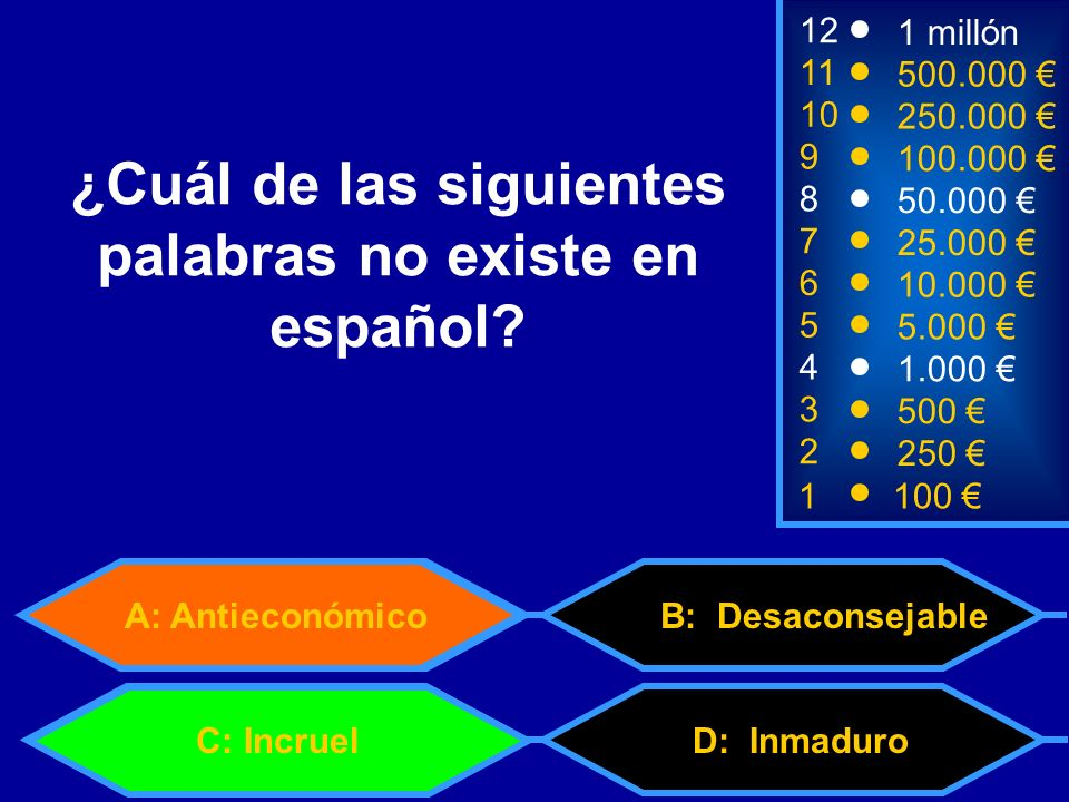 A: AntieconómicoB: Desaconsejable 1100 8 7 6 5 4 3 50.000 25.000 10.000 5.000 1.000 500 12 11 10 9 1 millón 500.000 250.000 100.000 ¿Cuál de las siguientes palabras no existe en español.