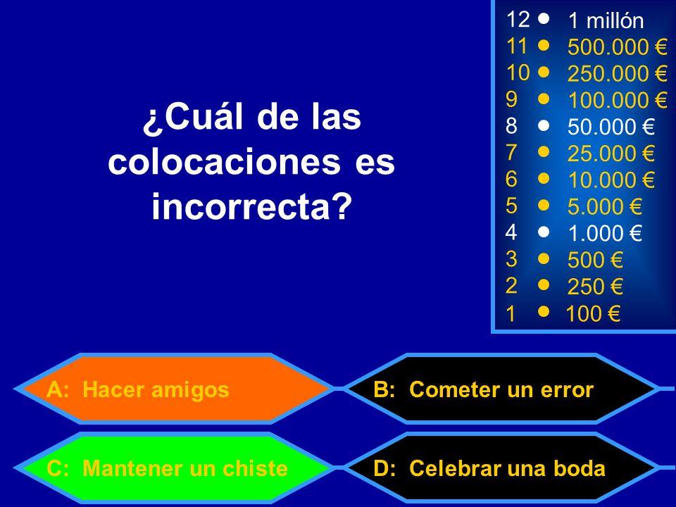 A: Hacer amigos 1100 8 7 6 5 3 50.000 25.000 10.000 5.000 500 12 11 10 9 1 millón 500.000 250.000 100.000 ¿Cuál de las colocaciones es incorrecta.