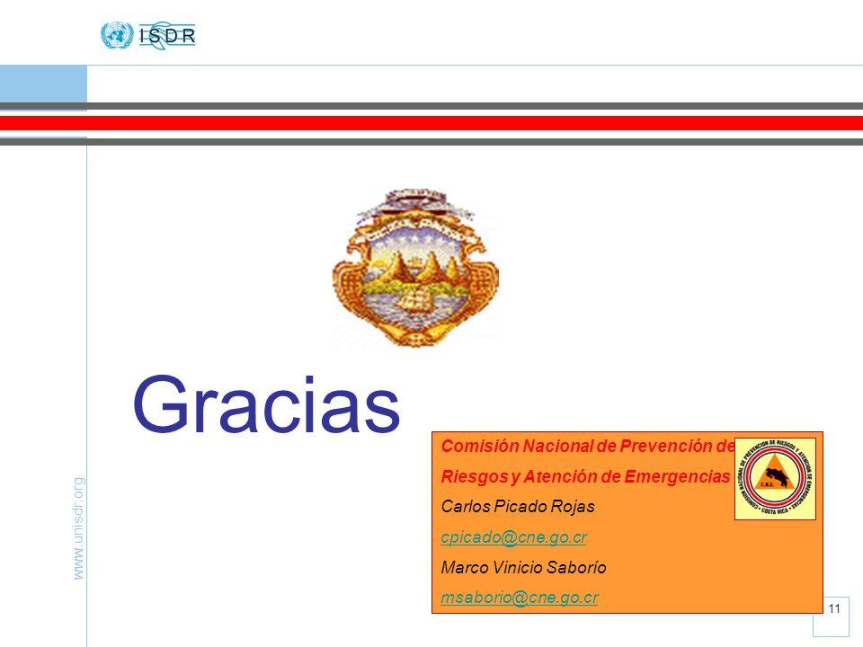www.unisdr.org 11 Gracias Comisión Nacional de Prevención de Riesgos y Atención de Emergencias Carlos Picado Rojas cpicado@cne.go.cr Marco Vinicio Sab