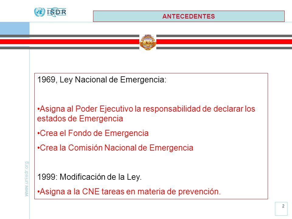 www.unisdr.org 2 ANTECEDENTES 1969, Ley Nacional de Emergencia: Asigna al Poder Ejecutivo la responsabilidad de declarar los estados de Emergencia Cre