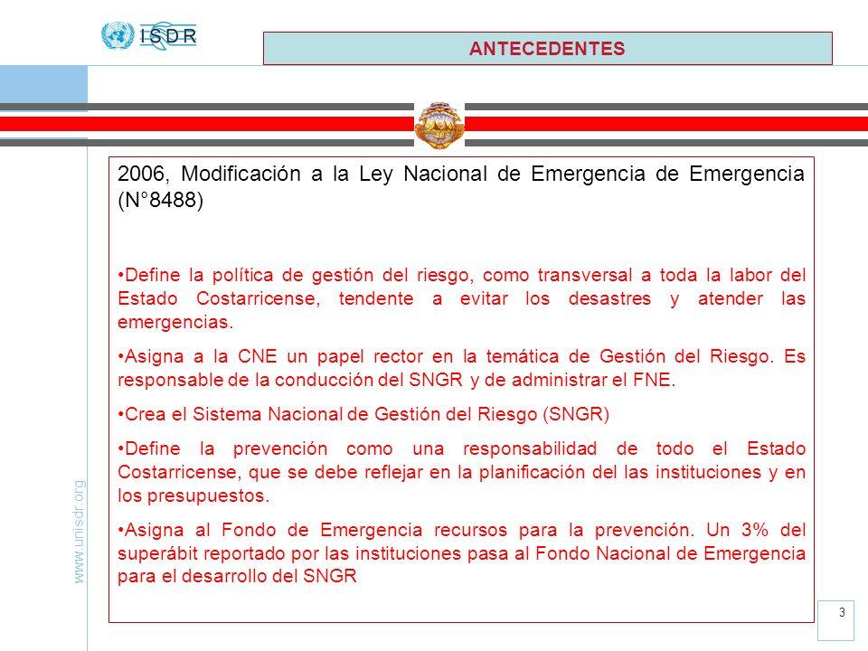www.unisdr.org 3 ANTECEDENTES 2006, Modificación a la Ley Nacional de Emergencia de Emergencia (N°8488) Define la política de gestión del riesgo, como