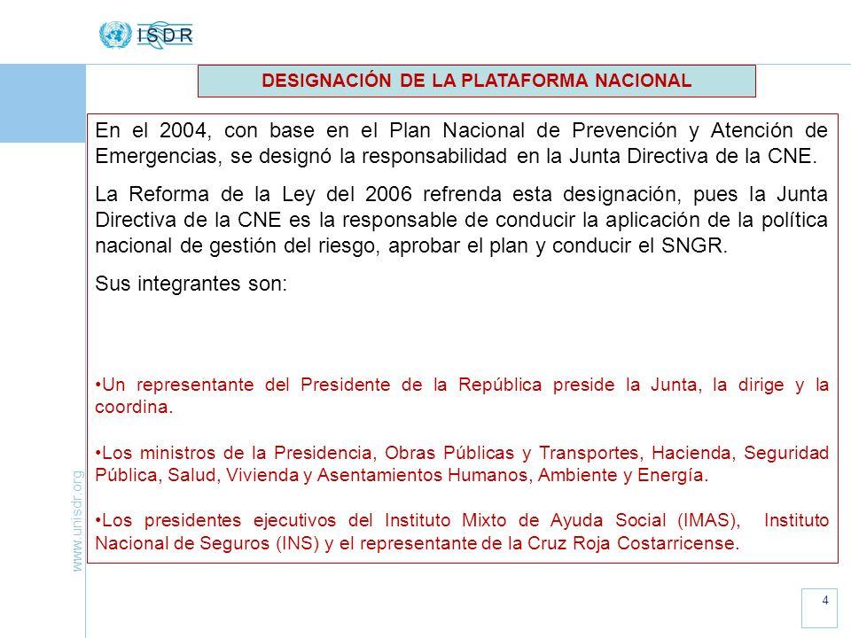 www.unisdr.org 4 En el 2004, con base en el Plan Nacional de Prevención y Atención de Emergencias, se designó la responsabilidad en la Junta Directiva