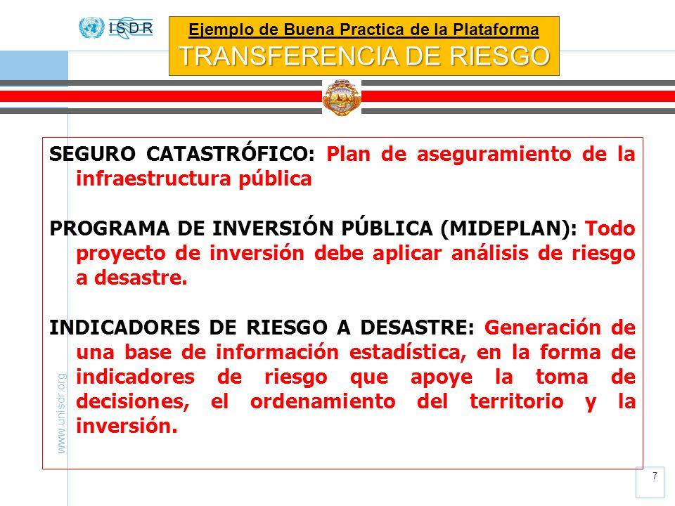 www.unisdr.org 7 SEGURO CATASTRÓFICO: Plan de aseguramiento de la infraestructura pública PROGRAMA DE INVERSIÓN PÚBLICA (MIDEPLAN): Todo proyecto de i