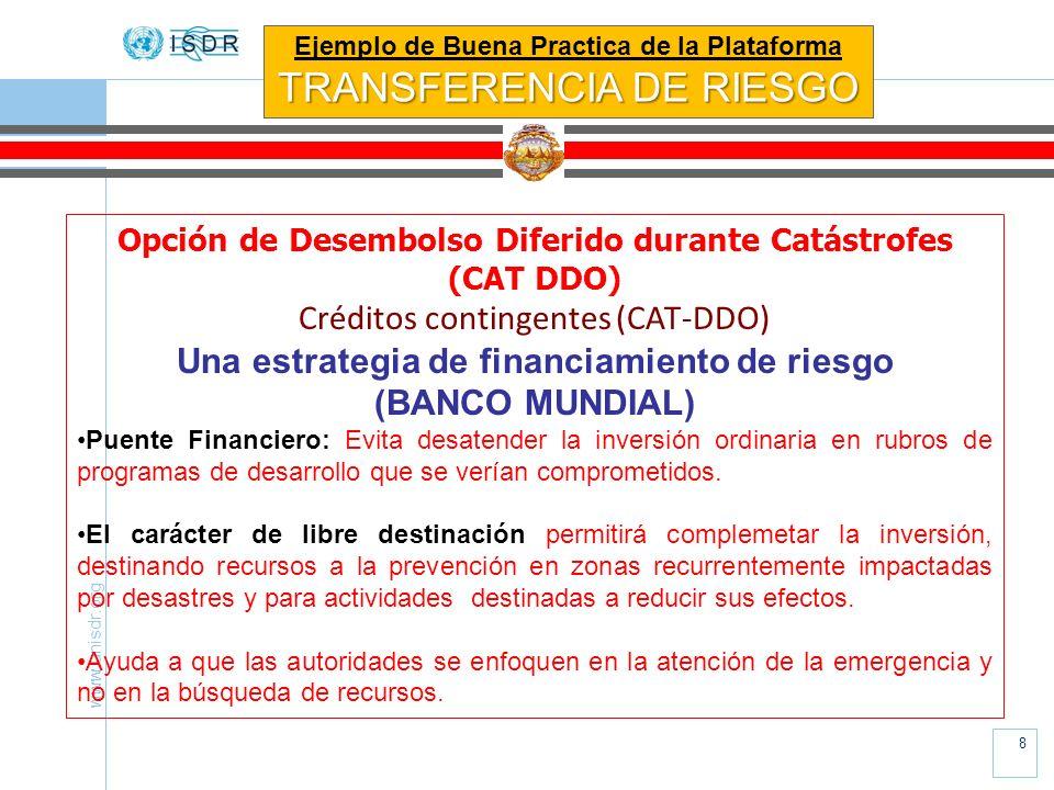 www.unisdr.org 8 Opción de Desembolso Diferido durante Catástrofes (CAT DDO) Créditos contingentes (CAT-DDO) Una estrategia de financiamiento de riesg