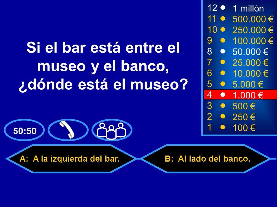 A: A la izquierda del bar. C: Detrás del bar.D: Enfrente del banco.