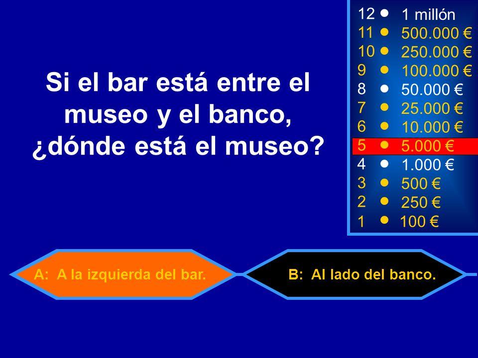 A: A la izquierda del bar.B: Al lado del banco.