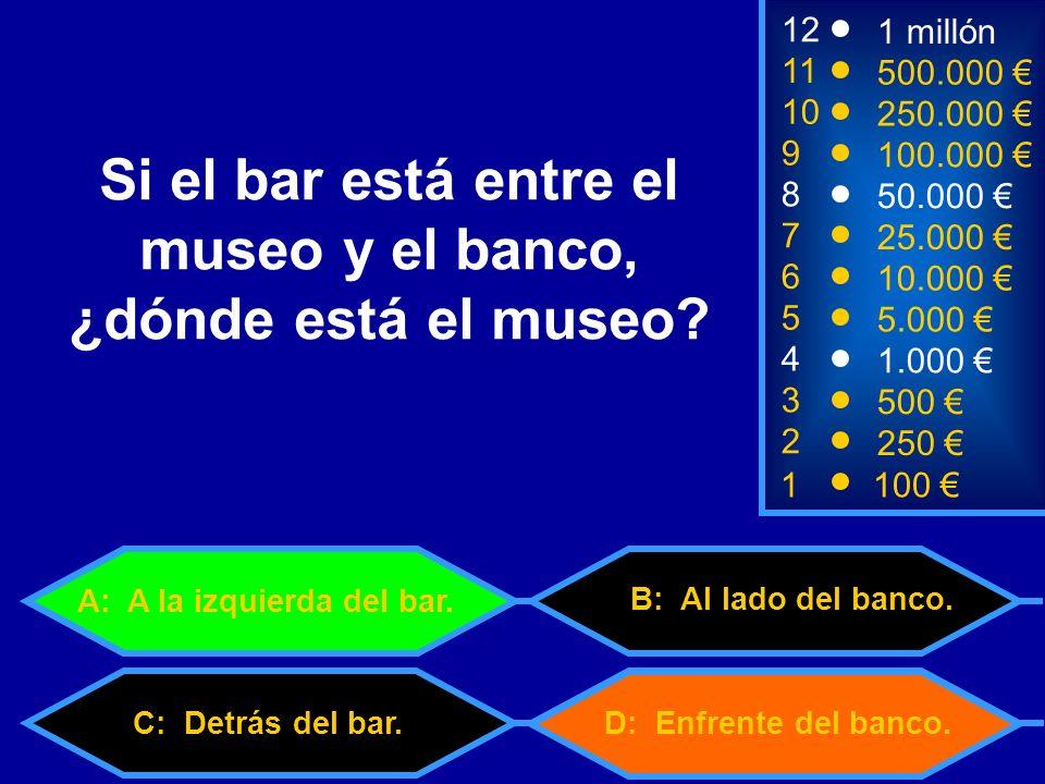 1100 8 7 6 3 50.000 25.000 10.000 500 12 11 10 9 1 millón 500.000 250.000 100.000 Si el bar está entre el museo y el banco, ¿dónde está el museo.