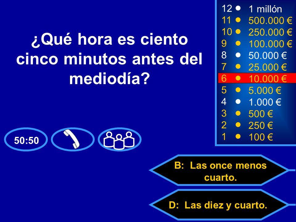 A: Las dos menos cuarto. C: Las once menos veinticinco.