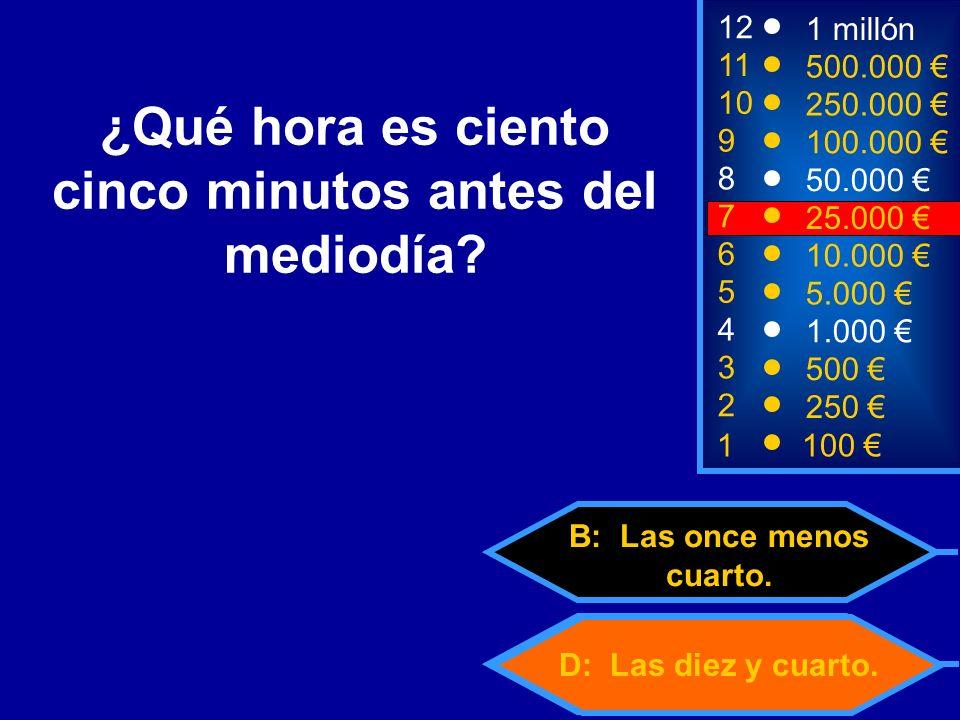 D: Las diez y cuarto. B: Las once menos cuarto.