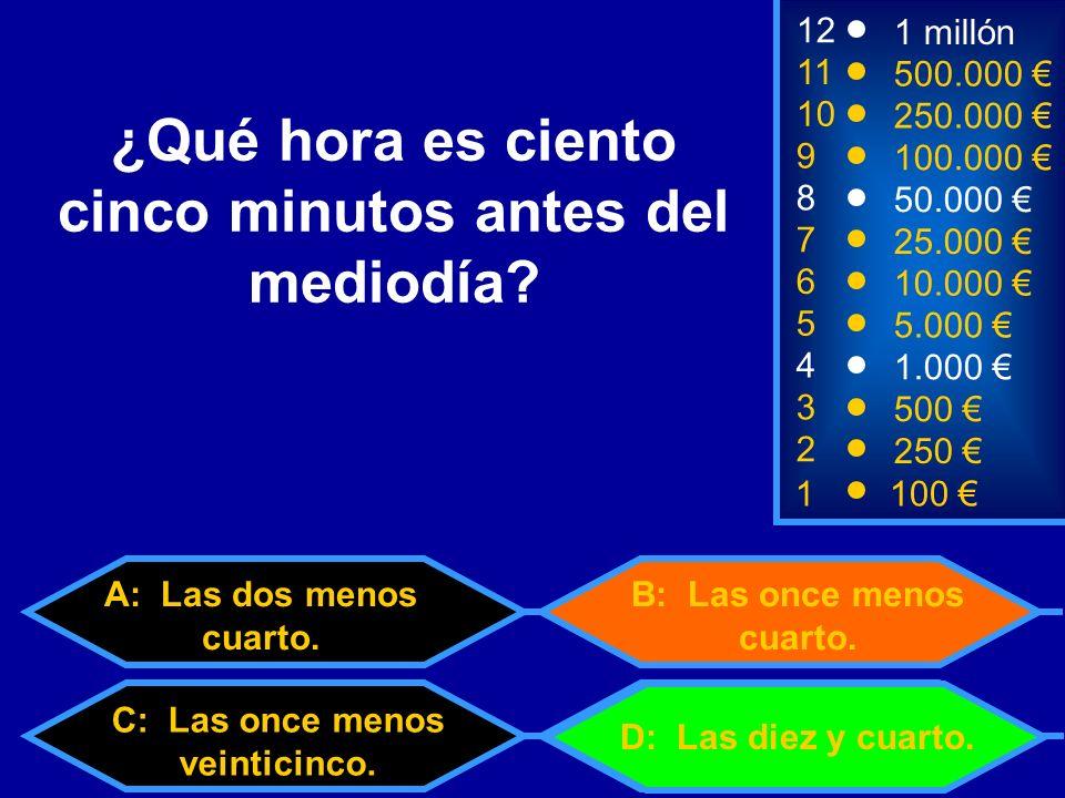 1100 8 3 50.000 500 12 11 10 9 1 millón 500.000 250.000 100.000 ¿Qué hora es ciento cinco minutos antes del mediodía.