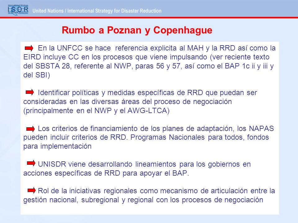 En la UNFCC se hace referencia explicita al MAH y la RRD así como la EIRD incluye CC en los procesos que viene impulsando (ver reciente texto del SBSTA 28, referente al NWP, paras 56 y 57, así como el BAP 1c ii y iii y del SBI) Identificar políticas y medidas específicas de RRD que puedan ser consideradas en las diversas áreas del proceso de negociación (principalmente en el NWP y el AWG-LTCA) Los criterios de financiamiento de los planes de adaptación, los NAPAS pueden incluir criterios de RRD.