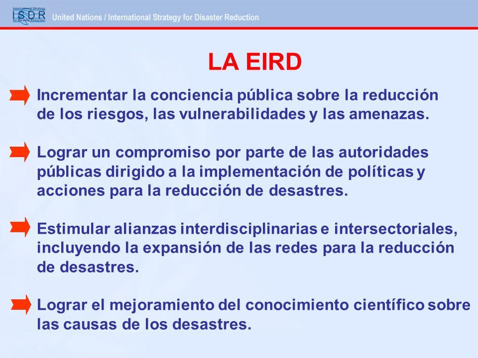 LA EIRD Incrementar la conciencia pública sobre la reducción de los riesgos, las vulnerabilidades y las amenazas.
