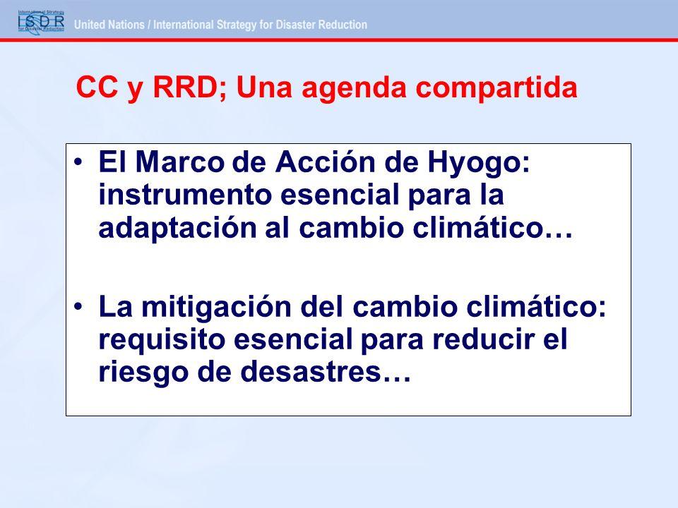 CC y RRD; Una agenda compartida El Marco de Acción de Hyogo: instrumento esencial para la adaptación al cambio climático… La mitigación del cambio climático: requisito esencial para reducir el riesgo de desastres…