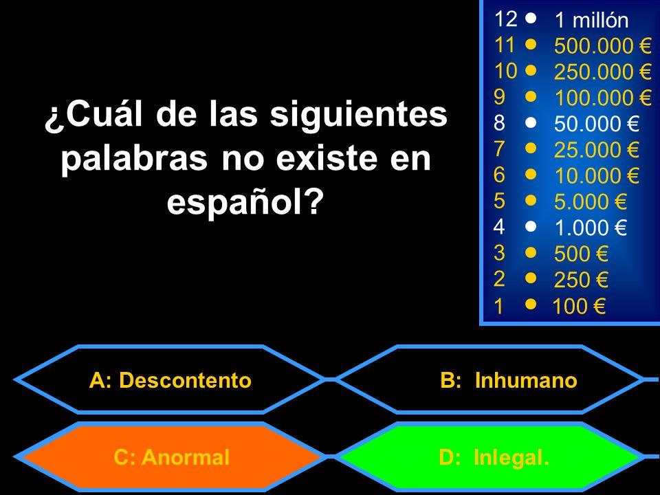 C: Anormal 1100 8 7 6 5 4 3 50.000 25.000 10.000 5.000 1.000 500 12 11 10 9 1 millón 500.000 250.000 100.000 ¿Cuál de las siguientes palabras no existe en español.