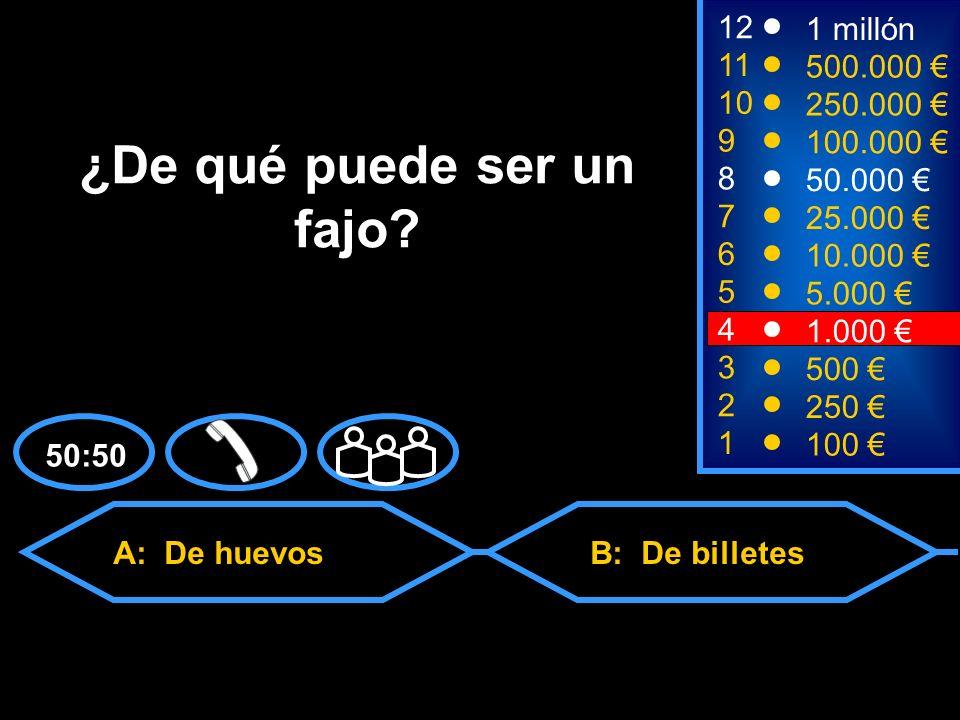 A: De huevos C: De músicosD: De nieve B: De billetes 2 250 8 7 6 5 50.000 25.000 10.000 5.000 12 11 10 9 1 millón 500.000 250.000 100.000 ¿De qué puede ser un fajo.