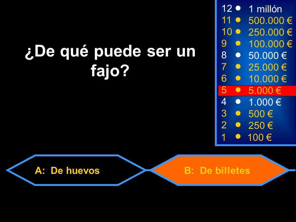 A: De huevosB: De billetes 2 250 8 7 6 5 50.000 25.000 10.000 5.000 12 11 10 9 1 millón 500.000 250.000 100.000 ¿De qué puede ser un fajo.