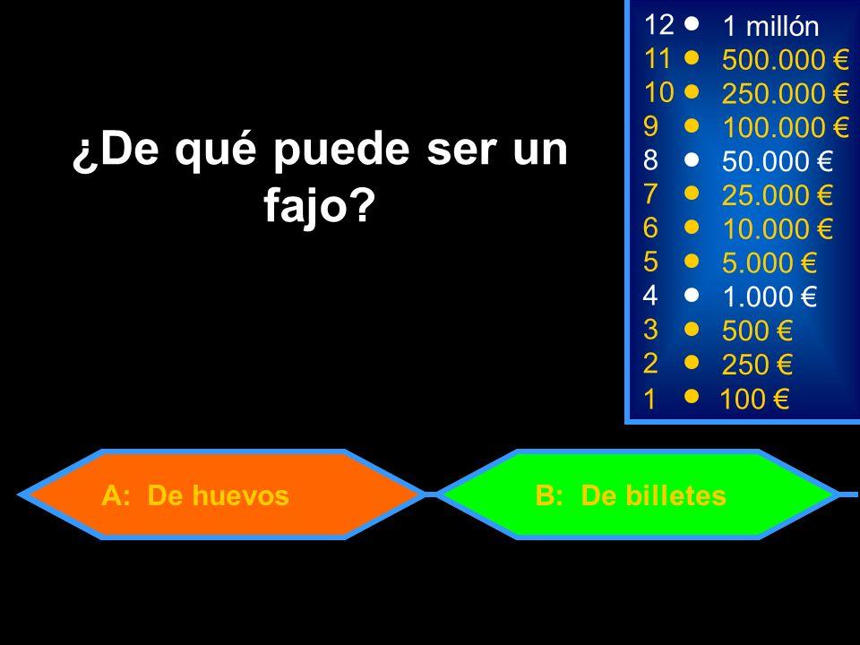 A: De huevos 1100 8 7 6 3 50.000 25.000 10.000 500 12 11 10 9 1 millón 500.000 250.000 100.000 ¿De qué puede ser un fajo.