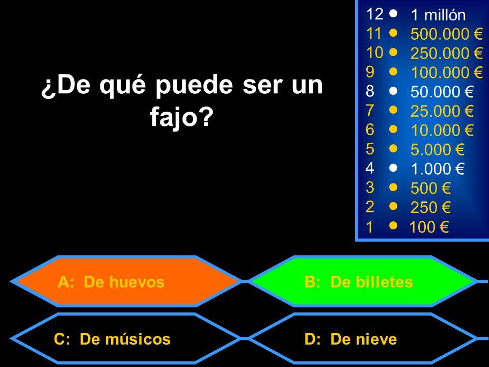 A: De huevos C: De músicos 1100 8 7 6 3 50.000 25.000 10.000 500 12 11 10 9 1 millón 500.000 250.000 100.000 ¿De qué puede ser un fajo.