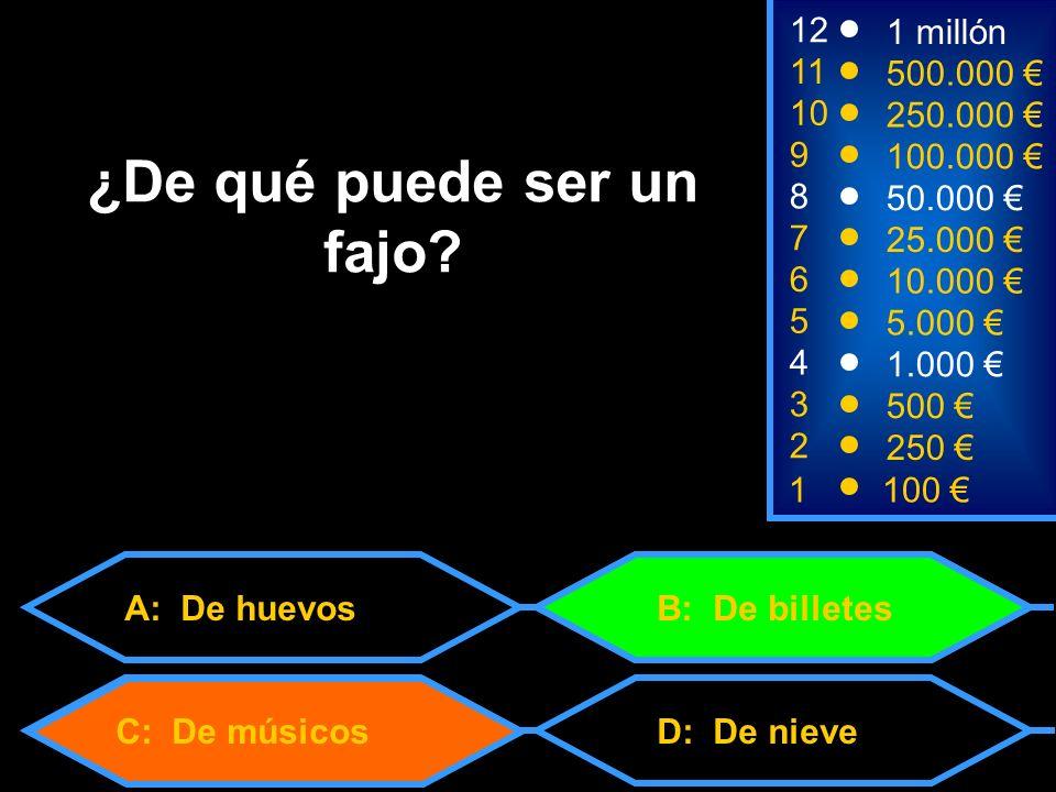 C: De músicos 1100 8 7 6 3 50.000 25.000 10.000 500 12 11 10 9 1 millón 500.000 250.000 100.000 ¿De qué puede ser un fajo.
