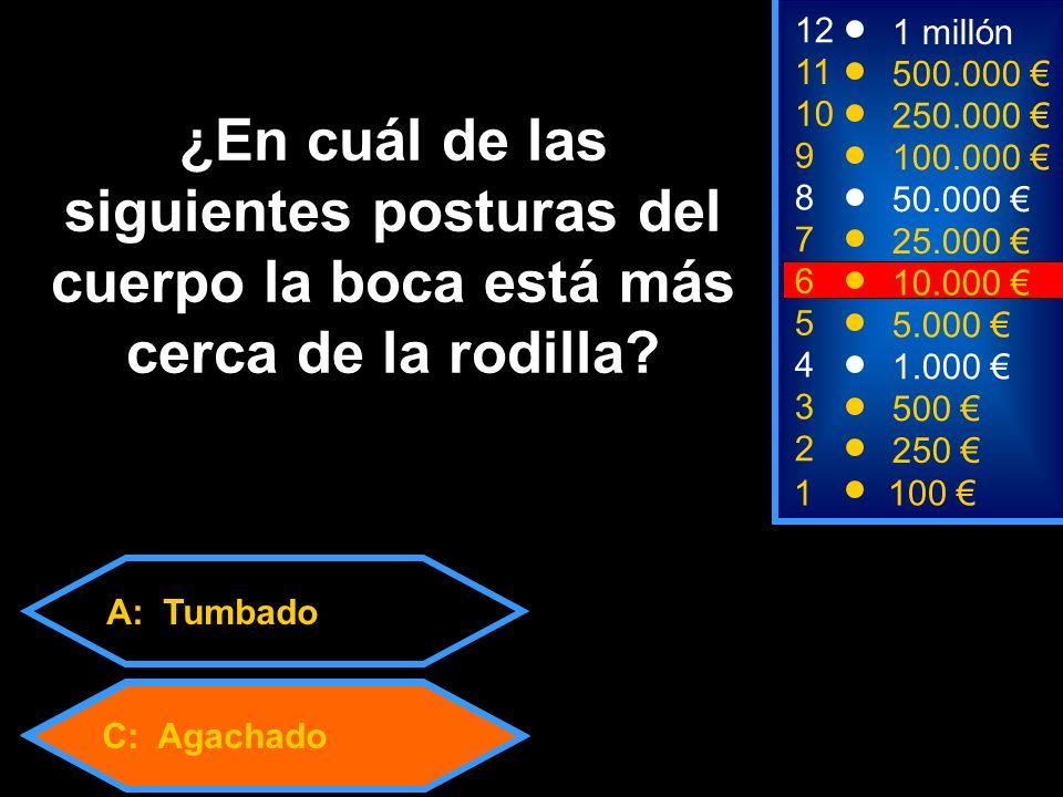 A: Tumbado C: Agachado 2 250 8 7 6 50.000 25.000 10.000 12 11 10 9 1 millón 500.000 250.000 100.000 ¿En cuál de las siguientes posturas del cuerpo la boca está más cerca de la rodilla.