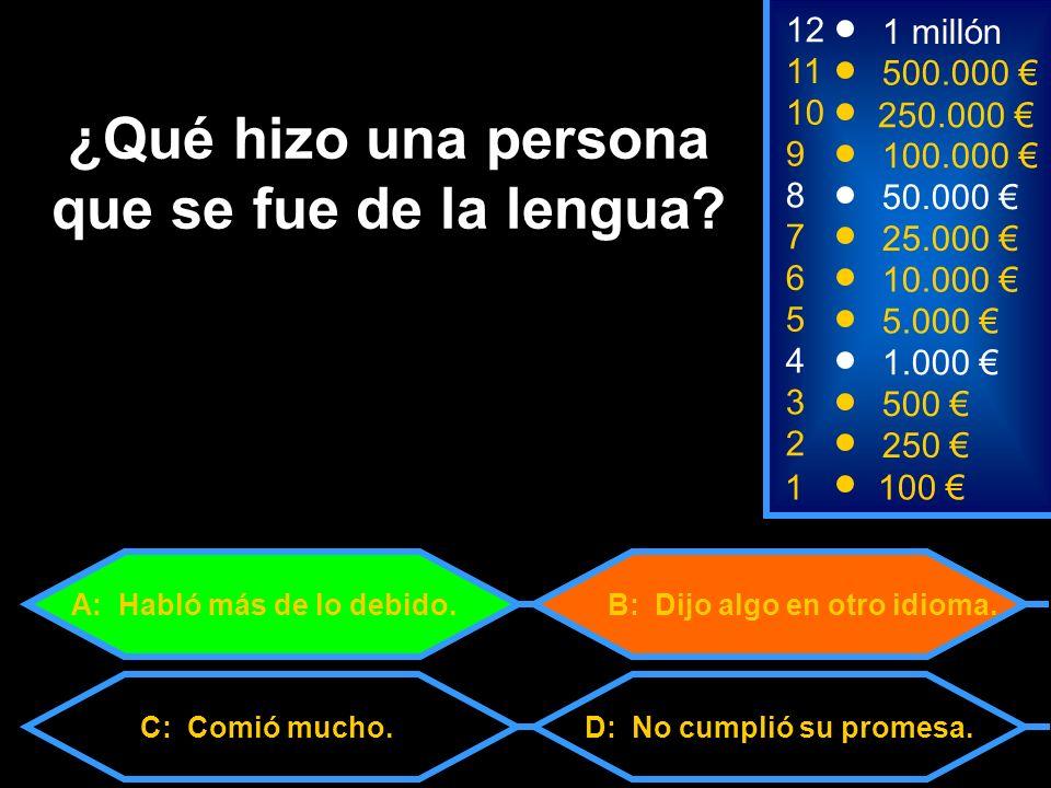 1100 3 500 12 11 9 1 millón 500.000 100.000 ¿Qué hizo una persona que se fue de la lengua.