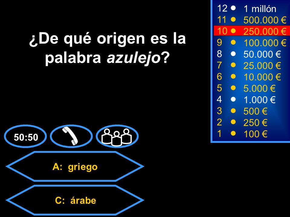 A: griego C: árabeD: francés B: latino 2 250 8 7 50.000 25.000 12 11 9 1 millón 500.000 100.000 ¿De qué origen es la palabra azulejo.