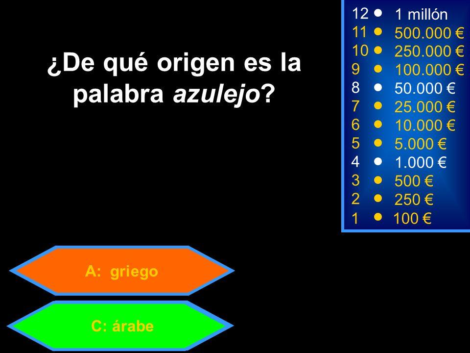 A: griego 1100 8 3 50.000 500 12 10 9 1 millón 250.000 100.000 ¿De qué origen es la palabra azulejo.