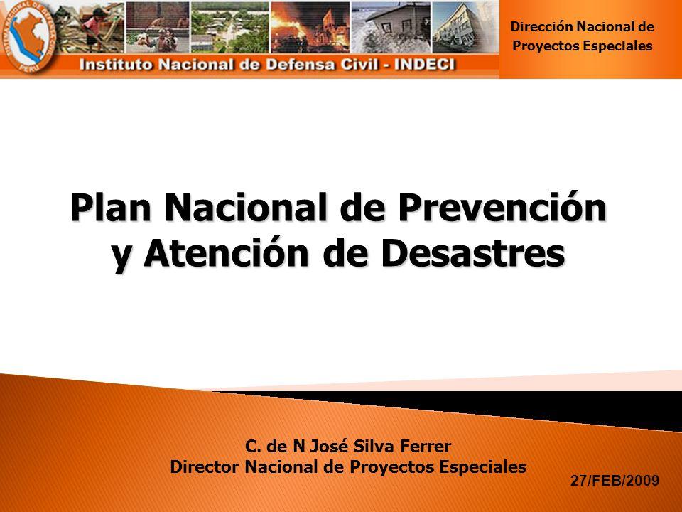 Plan Nacional de Prevención y Atención de Desastres Dirección Nacional de Proyectos Especiales C. de N José Silva Ferrer Director Nacional de Proyecto