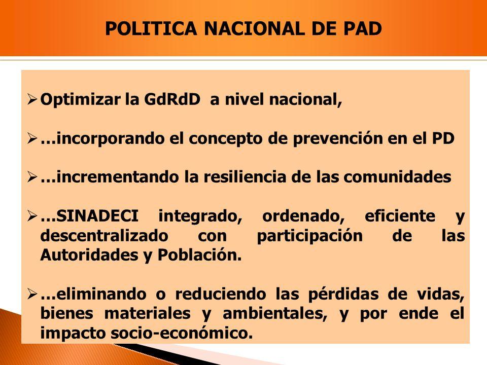 Optimizar la GdRdD a nivel nacional, …incorporando el concepto de prevención en el PD …incrementando la resiliencia de las comunidades …SINADECI integ