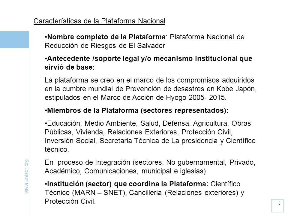www.unisdr.org 3 Características de la Plataforma Nacional Nombre completo de la Plataforma: Plataforma Nacional de Reducción de Riesgos de El Salvado