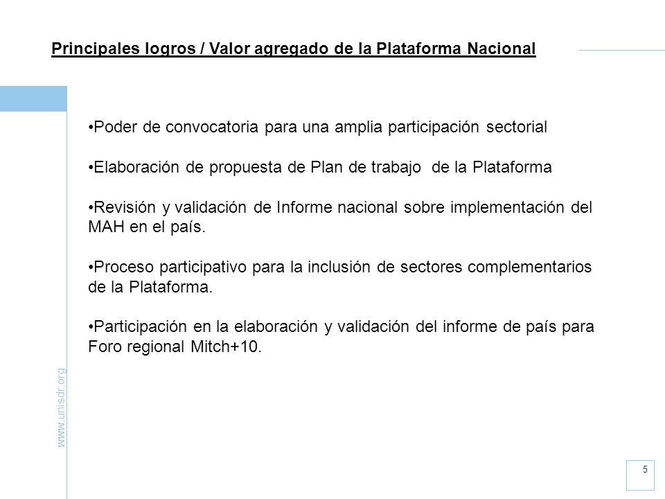 www.unisdr.org 5 Principales logros / Valor agregado de la Plataforma Nacional Poder de convocatoria para una amplia participación sectorial Elaboraci