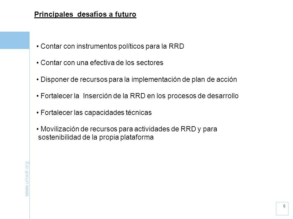 www.unisdr.org 6 Principales desafíos a futuro Contar con instrumentos políticos para la RRD Contar con una efectiva de los sectores Disponer de recur