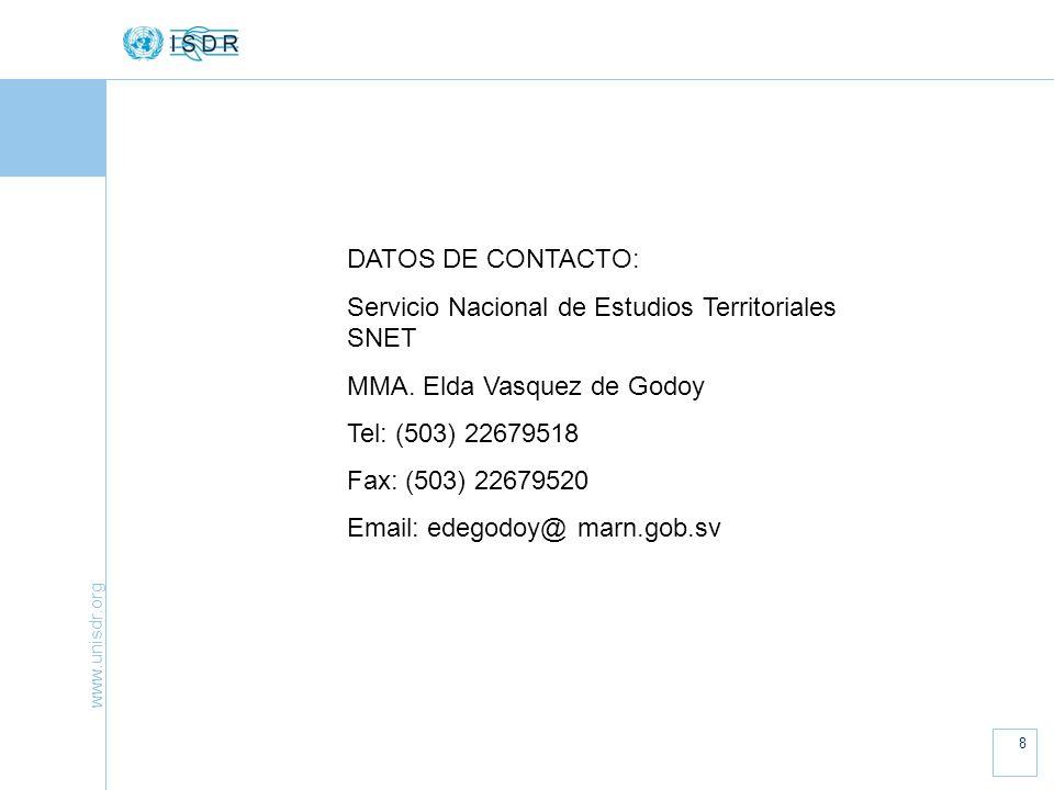 www.unisdr.org 8 DATOS DE CONTACTO: Servicio Nacional de Estudios Territoriales SNET MMA. Elda Vasquez de Godoy Tel: (503) 22679518 Fax: (503) 2267952